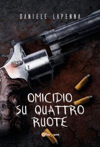 Omicidio su quattro ruote - Daniele Lapenna - copertina