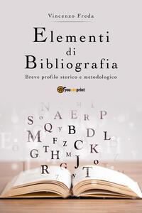 Elementi di bibliografia. Breve profilo storico e metodologico - Vincenzo Freda - copertina