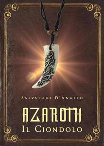 Azaroth. Il ciondolo - Salvatore D'Angelo - copertina