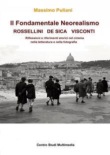 Il fondamentale Neorealismo: Visconti, Rossellini, De Sica - Massimo Puliani - copertina