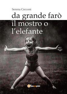 Da grande farò il mostro o l'elefante - Serena Cecconi - copertina