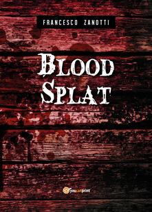 Blood splat. Ediz. italiana - Francesco Zanotti - copertina