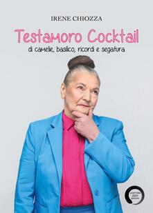 Testamoro. Cocktail di camelie, basilico, ricordi e segatura - Irene Chiozza - copertina