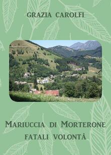 Mariuccia di Morterone, fatali volontà - Grazia Carolfi - copertina