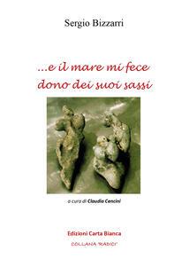 ... e il mare mi fece dono dei suoi sassi - Sergio Bizzarri - copertina
