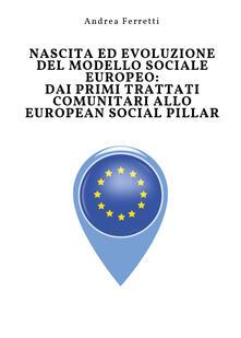 Nascita ed evoluzione del modello sociale europeo: dai primi trattati comunitari allo european social pillar - Andrea Ferretti - copertina