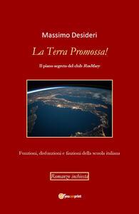 La Terra Promossa! Il piano segreto del club RosMary. Funzioni, disfunzioni e finzioni della scuola italiana - Massimo Desideri - copertina