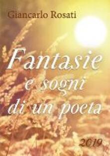 Fantasie e sogni di un poeta - Giancarlo Rosati - copertina