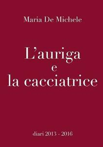L' auriga e la cacciatrice - Maria De Michele - copertina