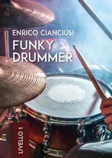 Funky drummer. Livello 1 - Enrico Cianciusi - copertina