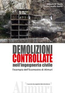 Demolizioni controllate nell'ingegneria civile. L'esempio dell'ecomostro di Alimuri - Mauro Di Vasta,Luca Cavallo Storti - copertina