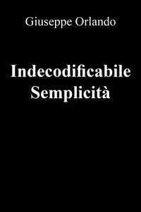 Indecodificabile semplicità - Giuseppe Orlando - copertina