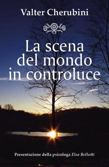 La scena del mondo in controluce - Valter Cherubini - copertina