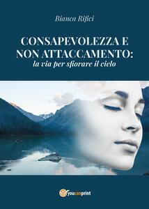 Consapevolezza e non attaccamento: la via per sfiorare il cielo - Bianca Rifici - copertina