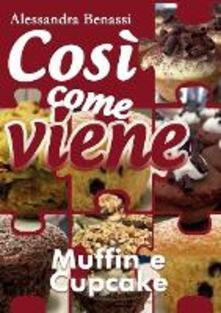 Muffin e cupcake. Così come viene - Alessandra Benassi - copertina
