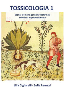 Tossicologia. Vol. 1: Storia, elementi generali, fitofarmaci, schede di approfondimento. - Lilia Gigliarelli,Sofia Perrucci - copertina