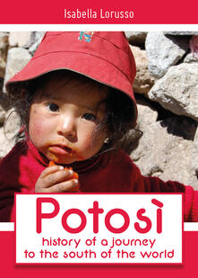 Potosì: history of a journey to the south of the world - Isabella Lorusso - copertina