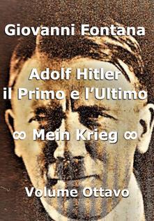 Adolf Hitler. Il primo e l'ultimo. Vol. 8: Mein Krieg. - Giovanni Fontana - copertina