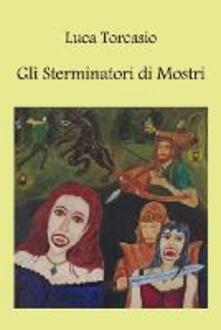 Gli sterminatori di mostri - Luca Torcasio - copertina