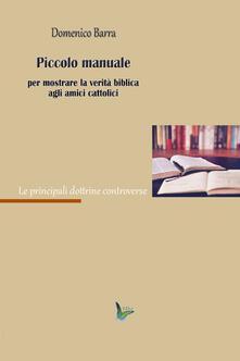 Piccolo manuale per mostrare la verità agli amici cattolici - Domenico Barra - copertina