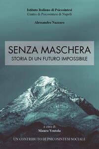 Senza maschera. Storia di un futuro impossibile - Mauro Ventola - copertina
