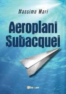 Aeroplani subacquei - Massimo Mari - copertina