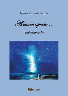 A cuore aperto... mi racconto - Ignazia Iemmolo Portelli - copertina