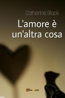 L' amore è un'altra cosa - Catherine Black - copertina