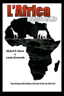 L' Africa dentro di me. Testo italiano e inglese - Lamin Drammeh,Abdoul Razak Koura - copertina
