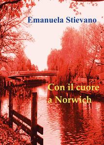 Con il cuore a Norwich - Emanuela Stievano - copertina