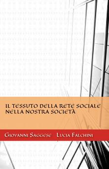 Il tessuto della rete sociale nella nostra società - Giovanni Saggese,Lucia Falchini - copertina