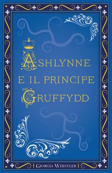 Ashlynne e il principe Gruffydd - Giorgia Whistler - copertina