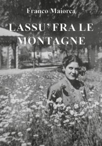 Lassù fra le montagne - Franco Maiorca - copertina