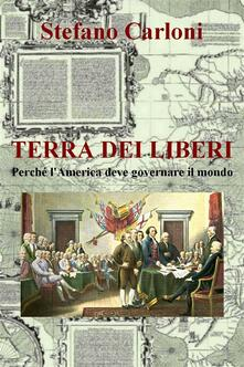 Terra dei liberi. Perché l'America deve governare il mondo - Stefano Carloni - ebook