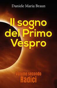 Radici. Il sogno del primo vespro. Vol. 2 - Daniele Maria Braun - copertina