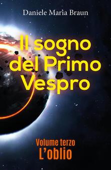 L' oblio. Il sogno del primo vespro. Vol. 3 - Daniele Maria Braun - copertina
