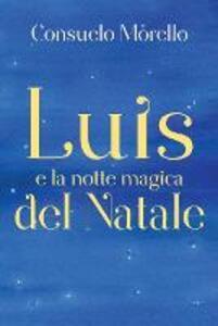 Luis e la notte magica del Natale - Consuelo Morello - copertina