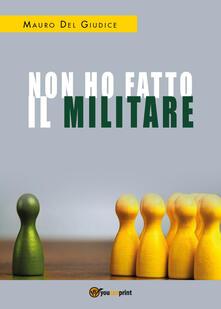 Non ho fatto il militare - Mauro Del Giudice - copertina