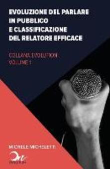 Evoluzione del public speaking e classificazione del relatore efficace - Michele Micheletti - copertina
