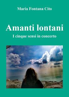 Amanti lontani. I cinque sensi in concerto - Maria Fontana Cito - copertina