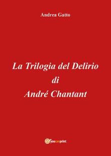 La trilogia del delirio di André Chantant - Andrea Gatto - copertina
