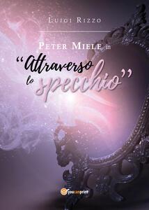 Peter Miele in «Attraverso lo specchio» - Luigi Rizzo - copertina