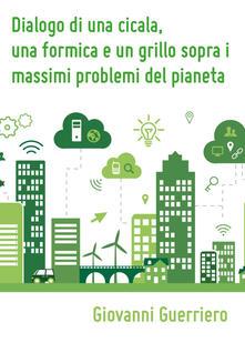 Dialogo di una cicala, una formica e un grillo sopra i massimi problemi del pianeta - Giovanni Guerriero - copertina