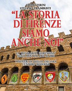 La storia di Firenze siamo anche noi - Filippo Zerini,Stefano Trambusti - copertina