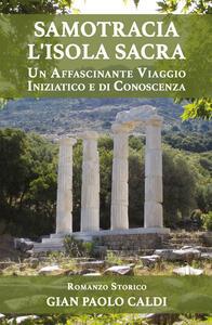 Samotracia l'isola sacra. Un affascinante viaggio iniziatico e di conoscenza - Gian Paolo Caldi - copertina