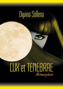 Lux et tenebrae. Metamorphosis series. Ediz. italiana. Vol. 3 - Dyvina Sollena - copertina