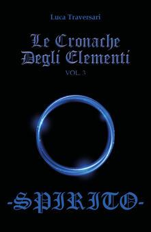 Spirito. Le cronache degli elementi. Vol. 3 - Luca Traversari - copertina