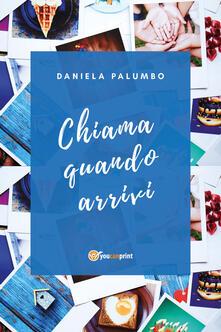 Chiama quando arrivi - Daniela Palumbo - copertina