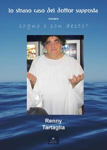 Lo strano caso del Dottor Supposta - Renny Tartaglia - copertina