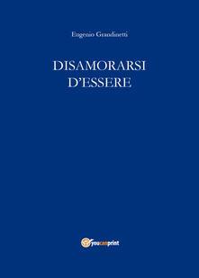 Disamorarsi d'essere - Eugenio Grandinetti - copertina